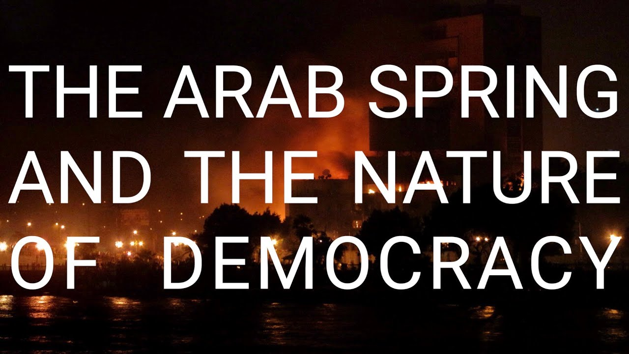 The Arab Spring and the Nature of Democracy