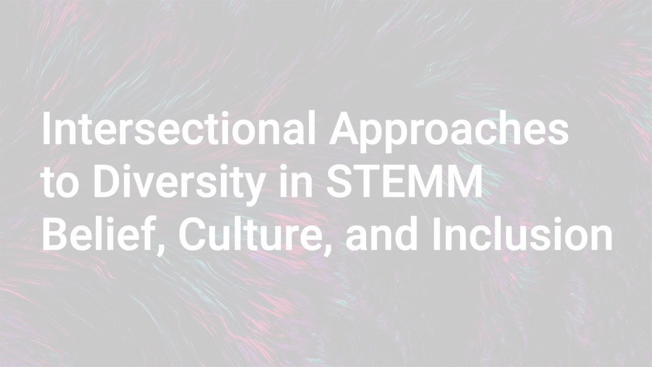 Intersectional Approaches to Diversity in STEMM Belief, Culture, and Inclusion