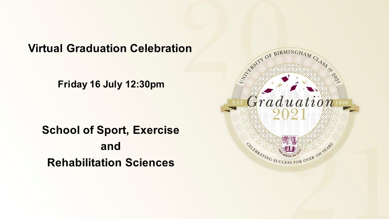 Virtual Graduation  - Friday 16 July 12.30pm, School of Sport, Exercise and Rehabilitation Sciences